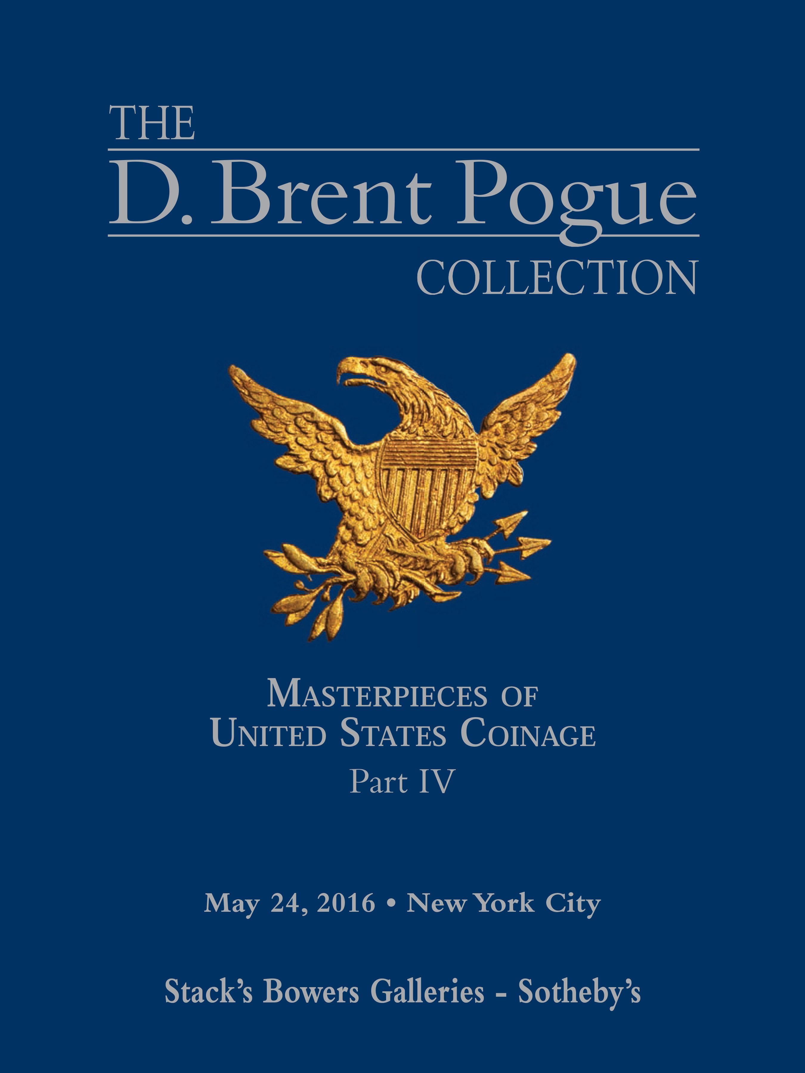 The D. Brent Pogue Collection, Masterpieces of United States Coinage, Part IV