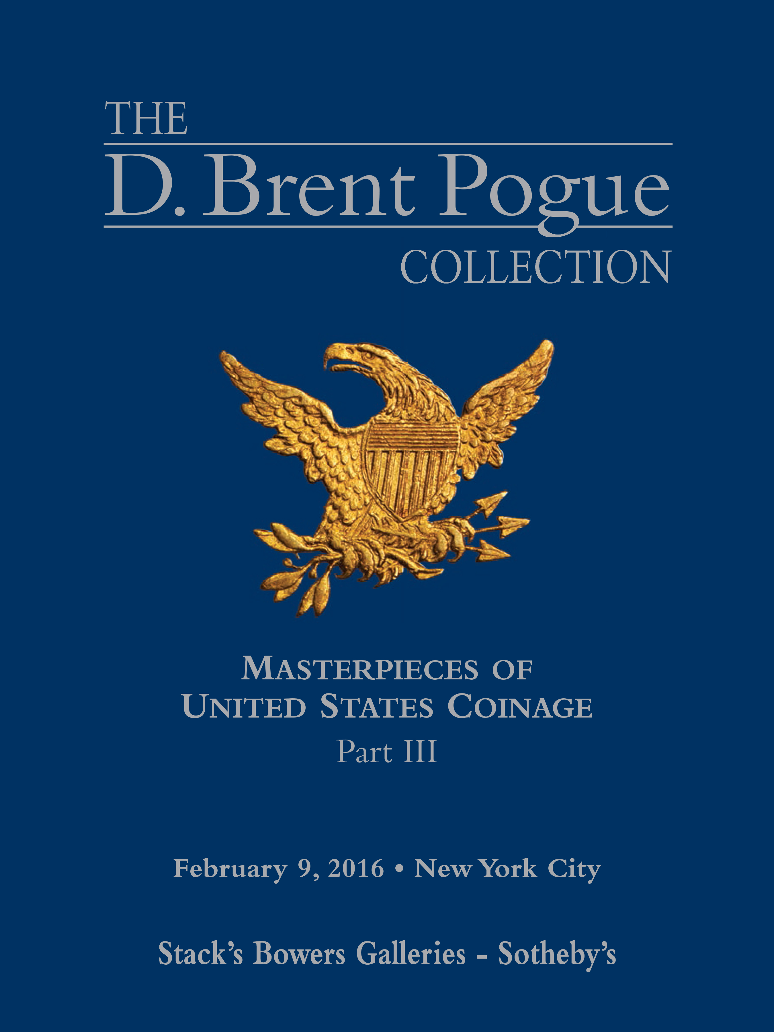 The D. Brent Pogue Collection, Masterpieces of United States Coinage, Part III