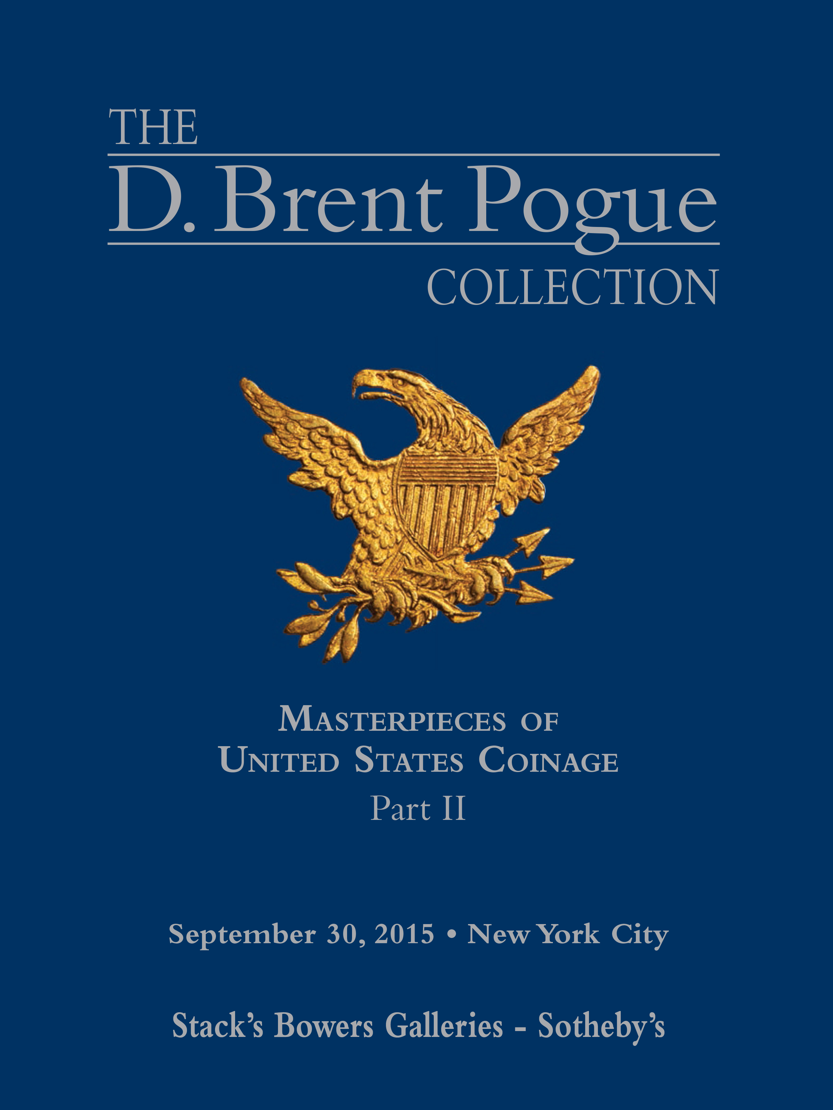 The D. Brent Pogue Collection, Masterpieces of United States Coinage, Part II